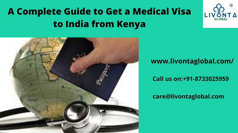 A Complete Guide To Get A Medical Visa To India From Kenya Livonta Global Pvt Ltd
