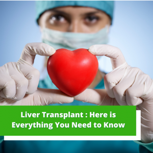 Liver Transplant: Here is Everything You Need to Know