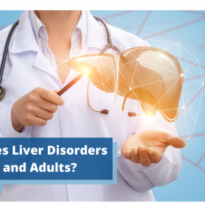 What Causes Liver Disorders in Kids and Adults? Here is Everything You Need to Know