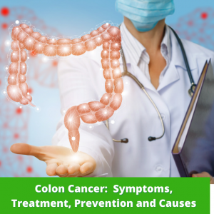 Colon Cancer: Symptoms, Treatment, Prevention and Causes