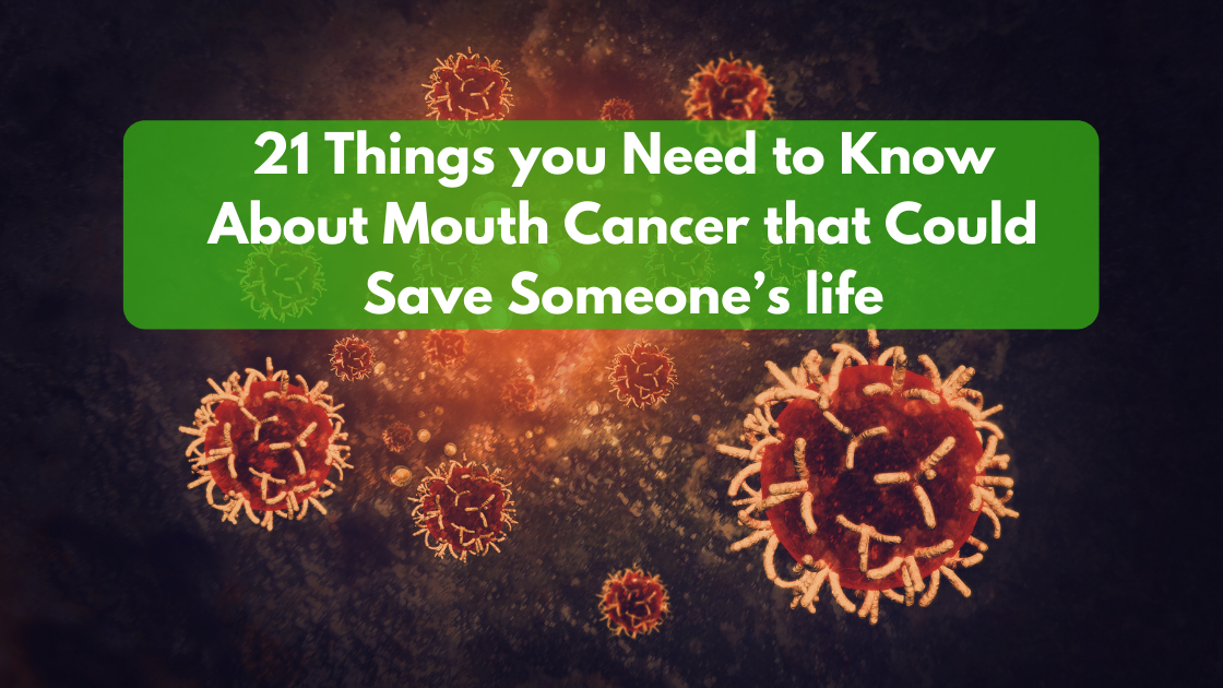 21 Things you Need to Know About Mouth Cancer that Could Save Someone's life